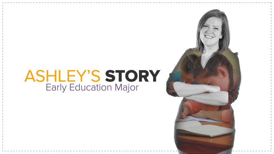 Ashley, an early education major, shares her story of how a teacher influenced her to enter into the field of education.